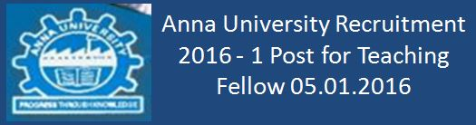 Anna University Recruitment 2016 January Teaching Fellow