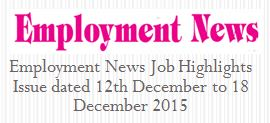 Employment News Job Highlights Issue dated 12th to 18 December 2015