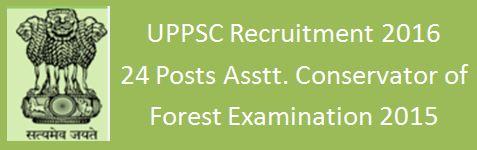 UPPSC Assistant Conservator Recruitment 2016