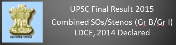 UPSC Combined SO Stenos Gr BGr I LDCE 2014 Declared