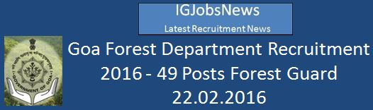 Goa Forest Department Recruitment February 2016 49 Posts