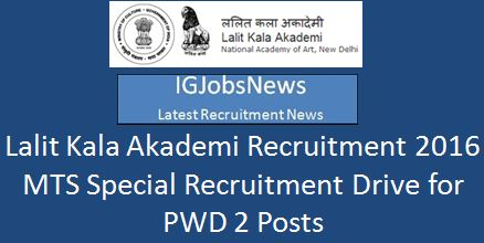 Lalit Kala Academy Recruitment 2016 SRD for PwD 2 MTS