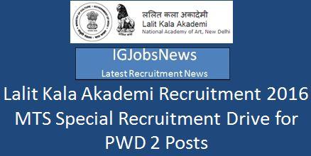 Lalit Kala Academy Recruitment 2016 SRD for PwD 2 MTS