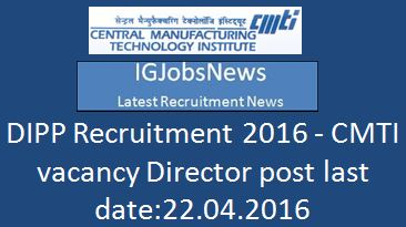 DIPP CMTI recruitment 2016
