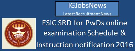 ESIC SRD for PWD onlice Examination schedule 2016