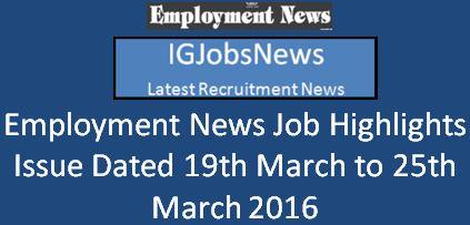 Employment News job Highlihts 19th March 2016