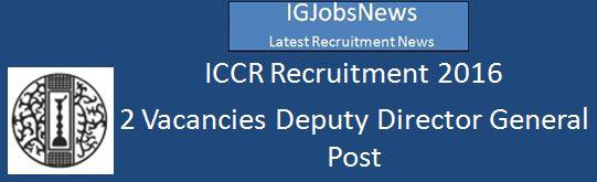 ICCR Recruitment 2016 DDG vacancies