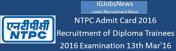 NTPC Diploma Trainee Recruitment 2016 Admit Card