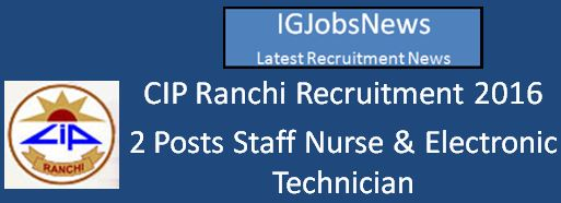 CIP Ranchi Recruitment April 2016