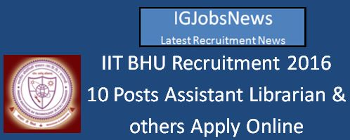 IIT BHU Varanasi Recruitment Notification April 2016