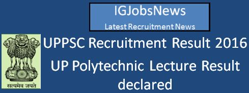 UPPSC Polytechnic Lecturer Result 2016_View_Notices