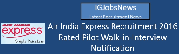 Air India Express Pilot Walk-in-Interview Notification May June 2016