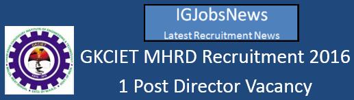 GKCIET MHRD Recruitment 2016