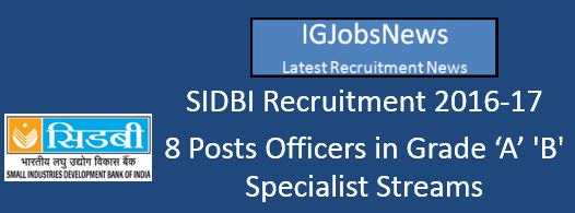 SIDBI- Recruitment of Officers in Grade 'A'– Specialist Streams 2016