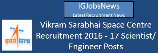 Vikram Sarabhai Space Centre Recruitment 2016 - 17 Scientist Engineer Posts
