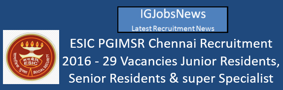 ESIC PGIMSR Chennai Recruitment 2016
