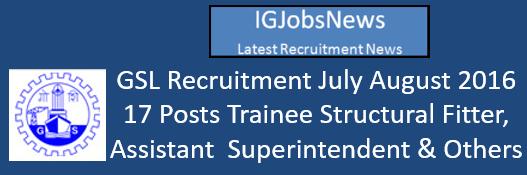 GSL Recruitment July August 2016