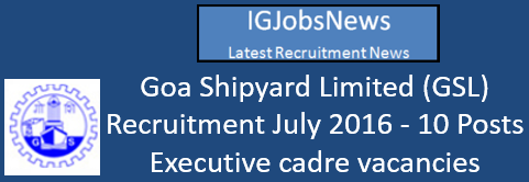 Goa Shipyard Limited (GSL) Recruitment July 2016