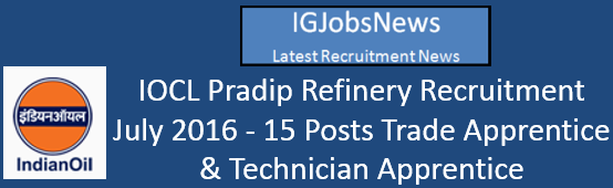 IOCL Pradip Refinery Recruitment July 2016
