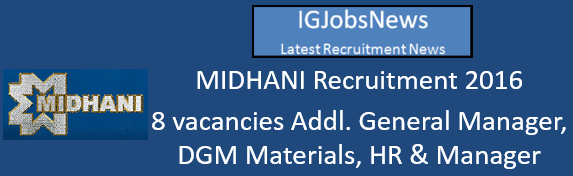 MIDHANI Recruitment 2016 DGM DM and AGM