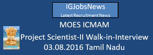 MOES ICMAM Project Scientist-II Walk-in-Inteview 03.08.2016 Tamil Nadu