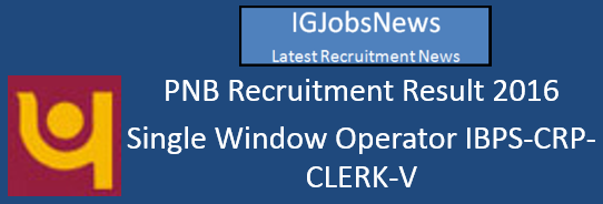PNB Recruitment Result 2016 - Sigle Window Operator IBPS-CRP-CLERK-V
