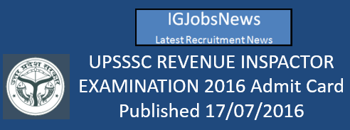 UPSSSC REVENUE INSPACTOR EXAMINATION 2016 Admit Card Published 17 07 2016