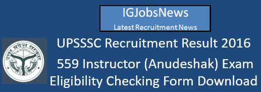 UPSSSC Recruitment Result 2016 559 Instructor Exam
