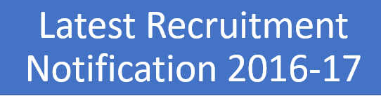 Latest Recruitment Notification 2016-17