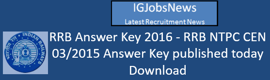 RRB NTPC CEN 03 2015 Answer Key August 12 2016