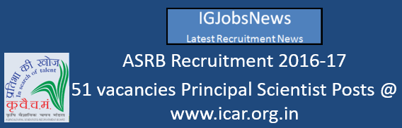ASRB Recruitment 2016-17 - 51 vacancies Principal Scientist Posts @ www.icar.org.in