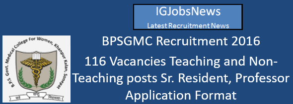 BPSGMC Recruitment 2016 - 116 Vacancies Teaching and Non-Teaching posts Sr. Resident, Professor Application Format