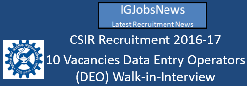 CSIR Recruitment 2016-17 - 10 Vacancies Data Entry Operators (DEO) Walk-in-Interview