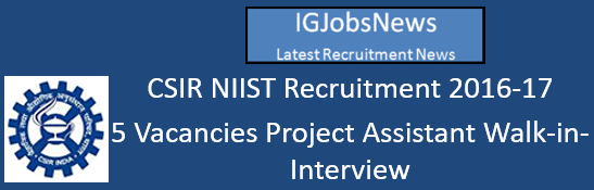 CSIR NIIST Recruitment 2016-17 - 5 Vacancies Project Assistant Walk-in-Interview