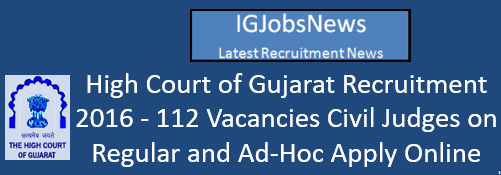 High Court of Gujarat Recruitment 2016 - 112 Vacancies Civil Judges on Regular and Ad-Hoc Apply Online