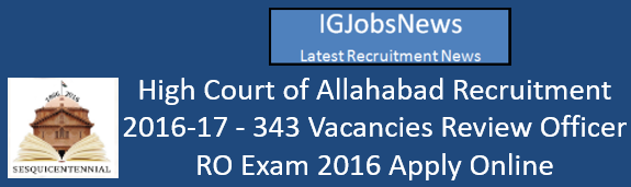 High Court of Allahabad Recruitment 2016-17 - 343 Vacancies Review Officer RO Exam 2016 Apply Online