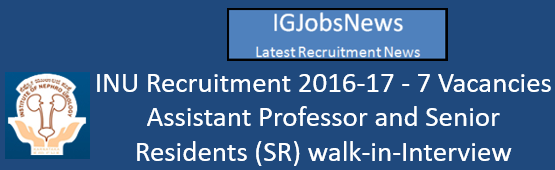 INU Recruitment 2016-17 - 7 Vacancies Assistant Professor and Senior Residents (SR) walk-in-Interview