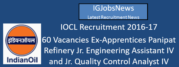 IOCL Recruitment 2016-17 - 60 Vacancies Ex-Apprentices Panipat Refinery Jr. Engineering Assistant IV and Jr. Quality Control Analyst IV
