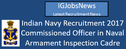 Indian Navy Recruitment 2017 - Commissioned Officer in Naval Armament Inspection Cadre Apply Online