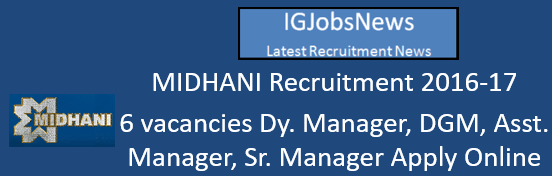 MIDHANI Recruitment 2016-17 - 6 vacancies Dy. Manager, DGM, Asst. Manager, Sr. Manager Apply Online