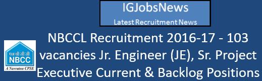 NBCCL Recruitment 2016-17 - 103 vacancies Jr. Engineer (JE), Sr. Project Executive Current & Backlog Positions