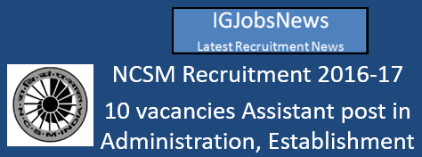 NCSM Recruitment 2016-17 - 10 vacancies Assistant post in Administration, Establishment, Finance, Accounts, Stores & Purchase