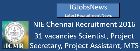 NIE Chennai Recruitment 2016 - 31 vacancies Scientist, Project Secretary, Project Assistant, MTS and others