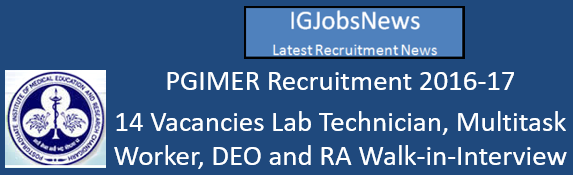 PGIMER Recruitment 2016-17 - 14 Vacancies Lab Technician, Multitask Worker, DEO and RA Walk-in-Interview