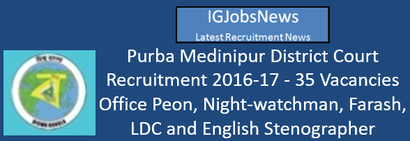 Purba Medinipur District Court Recruitment 2016-17 - 35 Vacancies Office Peon, Night-watchman, Farash, LDC and English Stenographer