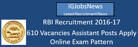 RBI Recruitment 2016-17 - 610 Vacancies Assistant Posts Apply Online Exam Pattern