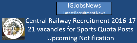 Central Railway Recruitment 2016-17 - 21 vacancies for Sports Quota Posts Upcoming Notification