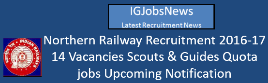 Northern Railway Recruitment 2016-17 - 14 Vacancies Scouts & Guides Quota jobs Upcoming Notification