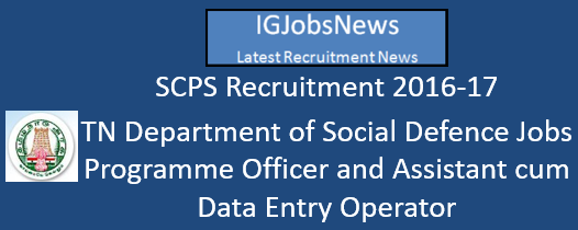 SCPS Recruitment 2016-17 - TN Department of Social Defence Jobs Programme Officer and Assistant cum Data Entry Operator