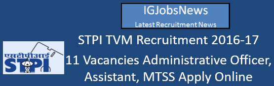 STPI TVM Recruitment 2016-17 - 11 Vacancies Administrative Officer, Assistant, MTSS Apply Online